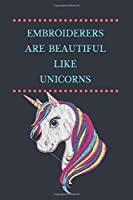 Embroiderers Are Beautiful Like Unicorns: Lined Notebook, Fun Gift for People who love to Embroider