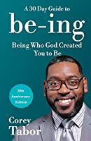 Being: A 30-Day Guide to Being Who God Created You to Be - 10 Year Anniversary Edition