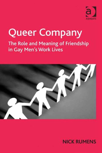 Queer Company: The Role and Meaning of Friendship in Gay Men's Work Lives