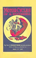 Motorcycles in a Nutshell 1923: A Simple Explanation of the Working of the Modern Motorcycle 1923