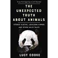 The Unexpected Truth About Animals: Brilliant natural history, starring lovesick hippos, stoned sloths, exploding bats and frogs in taffeta trousers... (English Edition)
