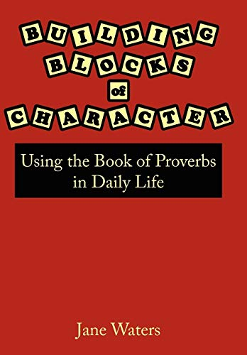 Download Building Blocks of Character: Using the Book of Proverbs in Daily Life 1425978436