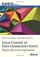 Legal Change in Post-Communist States: Progress, Reversions, Explanations (Soviet and Post-soviet Politics and Society (SPPS))