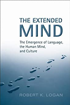 The Extended Mind: The Emergence of Language, the Human Mind, and Culture (Toronto Studies in Semiotics and Communication) by [Logan, Robert K.]
