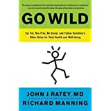 Go Wild: Free Your Body and Mind from the Afflictions of Civilization: Eat Fat, Run Free, Be Social, and Follow Evolution's O