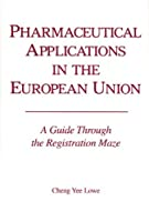 Pharmacetical Applications in the European Union: A Guide Through the Registration Maze
