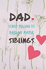 Dad Sorry You Had To Raise My Awful Sibling.: Happy daddy day gift |
