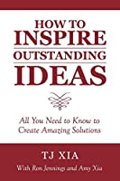 How to Inspire Outstanding Ideas: All You Need to Know to Create Amazing Solutions