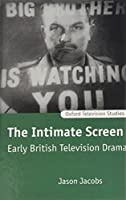 The Intimate Screen: Early British Television Drama (Oxford Television Studies)