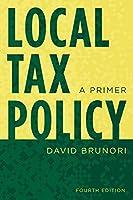 Local Tax Policy - A Primer, Fourth Edition