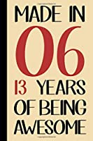 Made In 06, 13 Years Of Being Awesome: Happy Birthday Blank Lined Journal Book, Birthday Gift For 13 Year Old Boys & Girls (13th Birthday Gift | 13 Year Old Journal)
