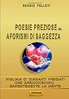 POESIE PREZIOSE & AFORISMI DI SAGGEZZA: MIGLIAIA DI DIAMANTI PREGIATI CHE ARRICCHISCONO SAPIENTEMENTE LA MENTE