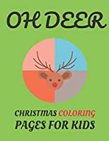 OH DEER: Christmas Coloring Pages For Kids - Best Activity Book To Celebrate Chistmas - Filled With Wonderful Deer and Santa Art To Color