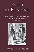 Faith in Reading: Religious Publishing and the Birth of Mass Media in America (Reliion in America)