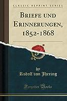 Briefe Und Erinnerungen, 1852-1868 (Classic Reprint)