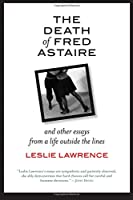 The Death of Fred Astaire: And Other Essays from a Life Outside the Lines (Excelsior Editions)