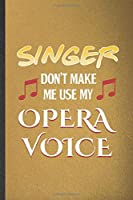 Singer Don't Make Me Use My Opera Voice: Funny Music Teacher Lover Lined Notebook/ Blank Journal For Student Singer Player, Inspirational Saying Unique Special Birthday Gift Idea Classic 6x9 110 Pages