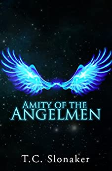 Amity of the Angelmen (The Angelmen Series Book 1) by [Slonaker, T.C.]