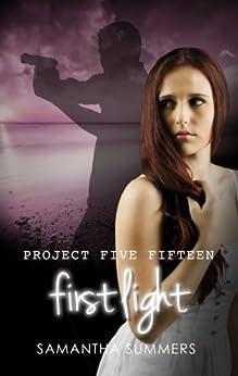 First Light (Project Five Fifteen Book 1) by [Summers, Samantha]
