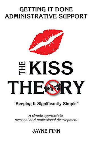 """The KISS Theory: Getting it Done Administrative Support: Keep It Strategically Simple """"A simple approach to personal and professional development."""" (English Edition)"""