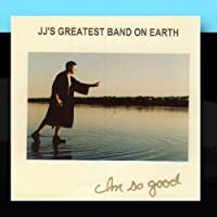 I'm So Good by JJ's Greatest Band on Earth