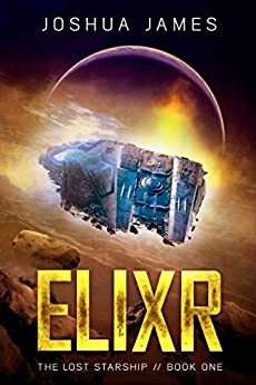 Elixr: The Lost Starship (Book 1) by [James, Joshua]