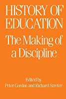 The History of Education: The Making of a Discipline (Woburn Education Series)