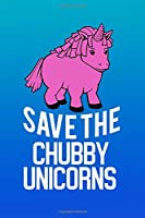 Save The Chubby Unicorns: Save the Chubby Unicorns Notebook Gifts for Men Women Adults Girls Boys College Ruled Lined Journal Save the Chubby Unicorns