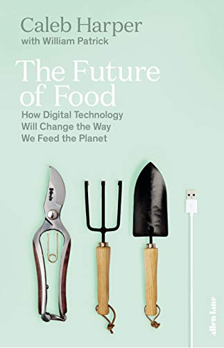 The Future of Food: How Digital Technology Will Change the Way We Feed the Planet (English Edition)