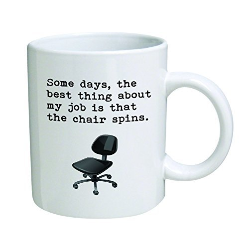 Some days, the best thing about my job is that the chair spins.11 oz Coffee Mug - Funny Inspirational and sarcasm [並行輸入品]