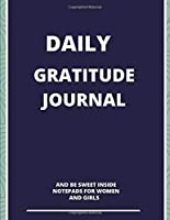Daily Gratitude Journal: And be sweet inside; Notepads for women and girls