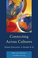 Connecting Across Cultures: Global Education in Grades K-8