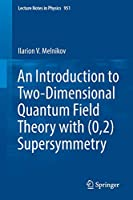 An Introduction to Two-Dimensional Quantum Field Theory with (0,2) Supersymmetry (Lecture Notes in Physics)