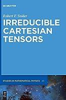 Irreducible Cartesian Tensors (De Gruyter Studies in Mathematical Physics)