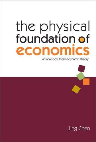 Download The Physical Foundation of Economics: An Analytical Thermodynamic Theory 9812563237