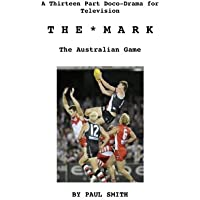 THE MARK: THE AUSTRALIAN GAME A Thirteen Part Television Doco-Drama for Television (English Edition)