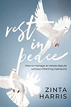 Rest in Peace: How to manage an estate dispute without inheriting heartache by [Harris, Zinta]