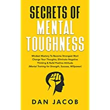 Secrets of Mental Toughness: Mindset Mastery to Become Strongest Man! Change Your Thoughts, Eliminate Negative Thinking & Build Positive Attitude (Mental Training for Strength, Success, Willpower)