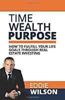 Time Wealth Purpose: How to fulfill your life goals through real estate investing