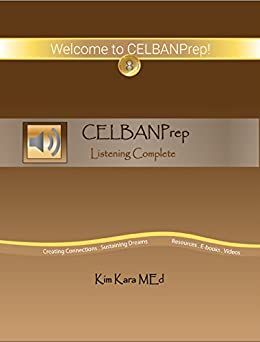 [Kara, Kim]のCELBANPrep Listening Complete: Study Guide and Sample Tests (English Edition)