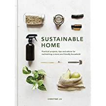 Sustainable Home:Practical projects, tips and advice for maintaining a more eco-friendly household