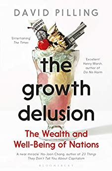The Growth Delusion: The Wealth and Well-Being of Nations by [Pilling, David]