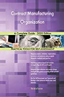 Contract Manufacturing Organization A Complete Guide - 2020 Edition