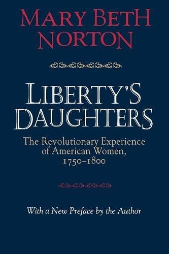 Download Liberty's Daughters: The Revolutionary Experience of American Women, 1750-1800 0801483476