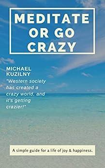 Meditate or Go Crazy by [Kuzilny, Michael]