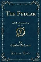 The Pedlar, Vol. 3 of 3: A Tale of Emigration (Classic Reprint)