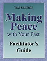 Making Peace with Your Past Facilitator's Guide