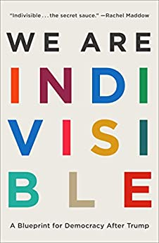 We Are Indivisible: A Blueprint for Democracy After Trump by [Greenberg, Leah, Levin, Ezra]
