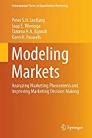 Modeling Markets: Analyzing Marketing Phenomena and Improving Marketing Decision Making (International Series in Quantitative Marketing)