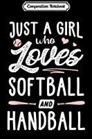 Composition Notebook: Just A Girl Who Loves Softball And Handball Gift Women  Journal/Notebook Blank Lined Ruled 6x9 100 Pages